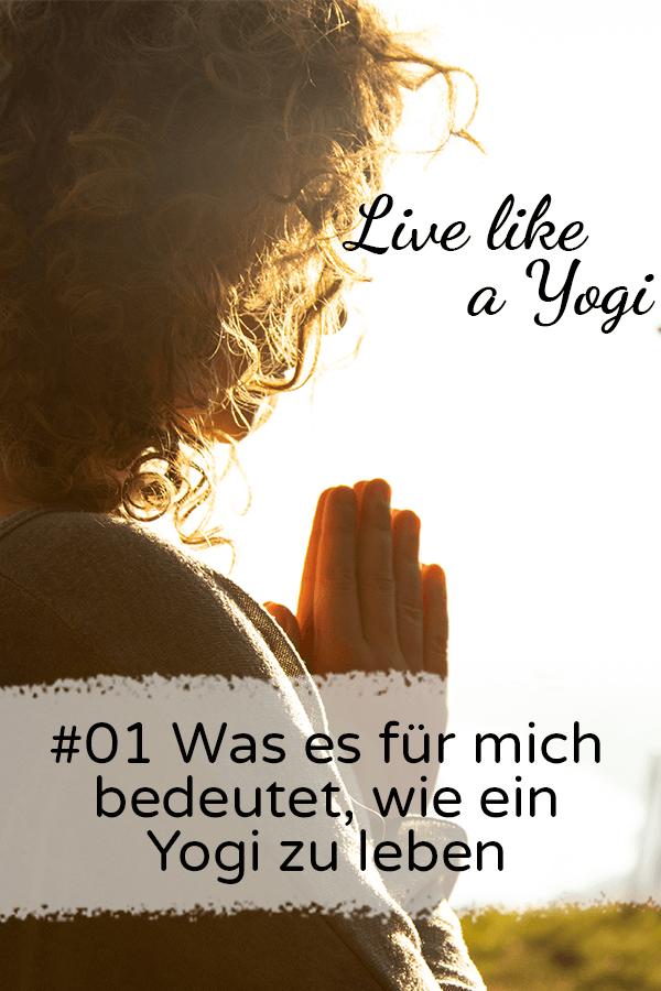 #01 Was es für mich bedeutet, wie ein Yogi zu leben