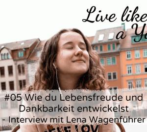 #05 Wie du Lebensfreude und Dankbarkeit entwickelst - Interview mit Lena Wagenführer Live like a Yogi Podcast