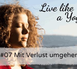 #07 Mit Verlust umgehen Live like a Yogi Podcast