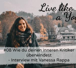 #08 Wie du deinen inneren Kritiker überwindest - Interview mit Vanessa Rappa Live like a Yogi Podcast