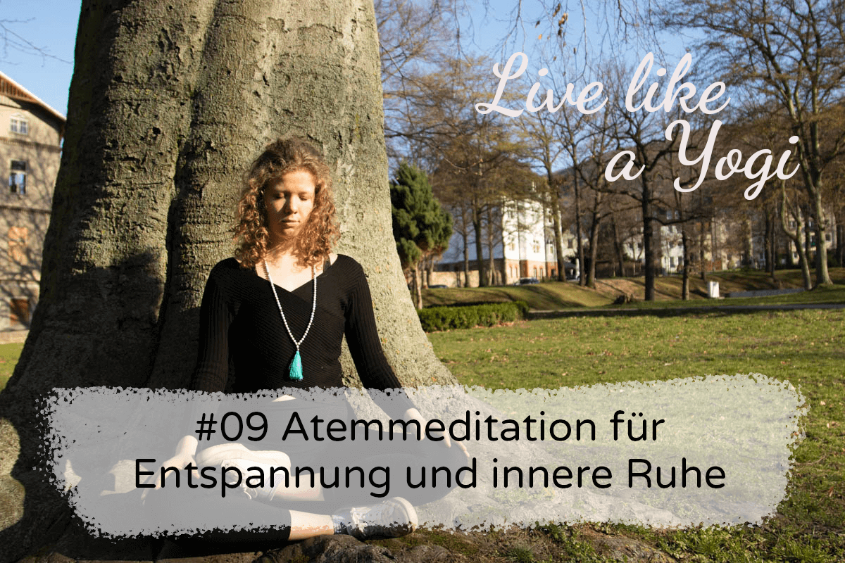 #09 Atemmeditation für Entspannung und innere Ruhe Live like a Yogi Podcast