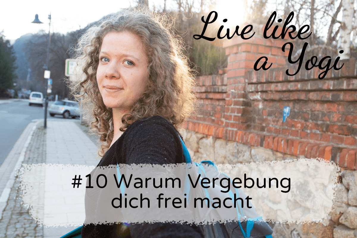 #10 Warum Vergebung dich frei macht Live like a Yogi Podcast