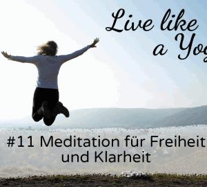 #11 Meditation für Freiheit und Klarheit