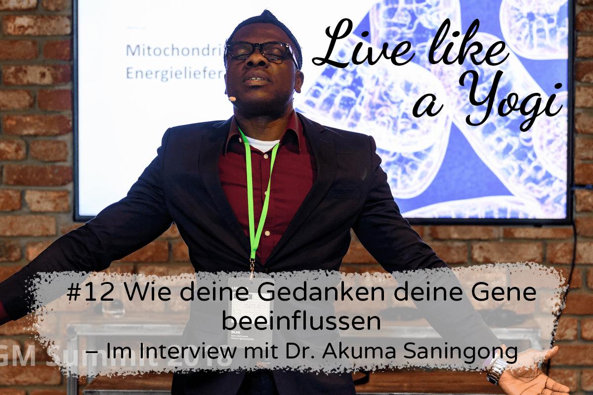 #12 Wie deine Gedanken deine Gene beeinflussen – Im Interview mit Dr. Akuma Saningong