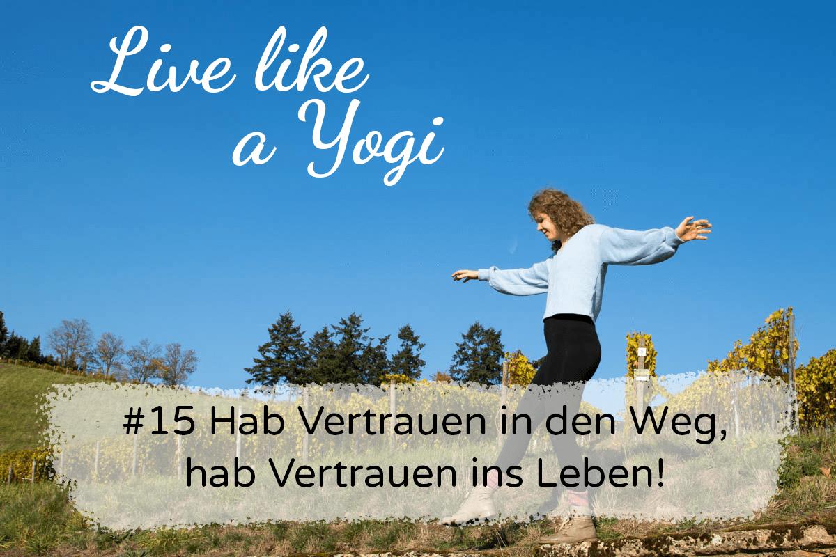 Hab Vertrauen in den Weg, hab Vertrauen ins Leben! Live like a Yogi Podcast